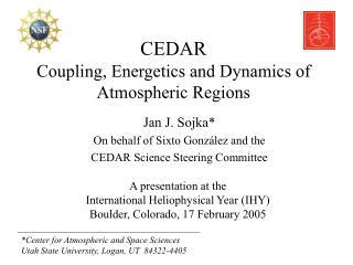 CEDAR Coupling, Energetics and Dynamics of Atmospheric Regions