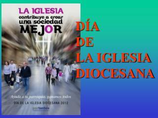 DÍA                     DE              LA IGLESIA DIOCESANA