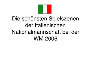 Die schönsten Spielszenen der Italienischen Nationalmannschaft bei der WM 2006
