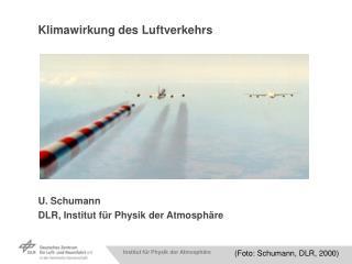 Klimawirkung des Luftverkehrs U. Schumann DLR, Institut für Physik der Atmosphäre