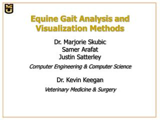 Equine Gait Analysis and Visualization Methods    Dr. Marjorie Skubic Samer Arafat Justin Satterley  Computer Engineerin