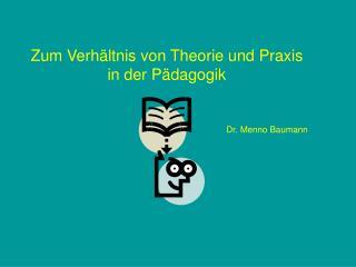 Zum Verhältnis von Theorie und Praxis in der Pädagogik