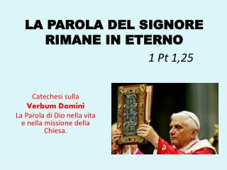 LA PAROLA DEL SIGNORE RIMANE IN ETERNO                                       1  Pt  1,25