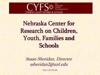 Nebraska Center for Research on Children, Youth, Families and Schools Susan Sheridan, Director