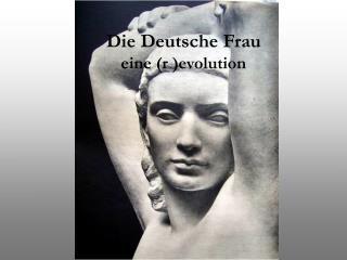 Die Deutsche Frau                    eine (r )evolution