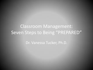 """Classroom Management:  Seven Steps  to Being  """"PREPARED"""""""