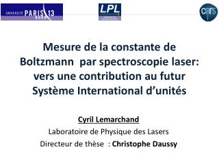 Cyril Lemarchand Laboratoire de Physique des Lasers Directeur de thèse  :  Christophe Daussy