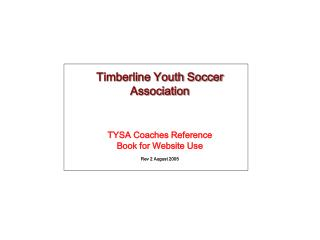 Timberline Youth Soccer Association  TYSA Coaches Reference  Book for Website Use