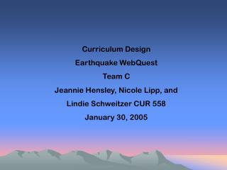 Curriculum Design Earthquake WebQuest  Team C Jeannie Hensley, Nicole Lipp, and