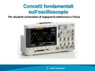 Concetti fondamentali sull'oscilloscopio