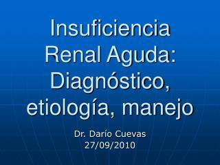 Insuficiencia Renal Aguda: Diagnóstico, etiología, manejo