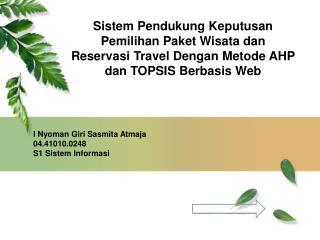 I  Nyoman Giri Sasmita Atmaja 04.41010.0248 S1  Sistem Informasi