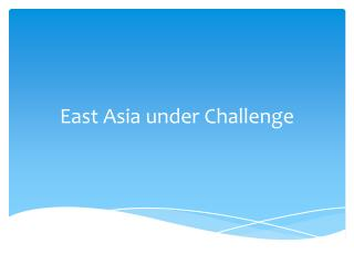 East Asia under Challenge