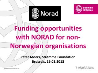 Funding opportunities with  NORAD for non-Norwegian  organisations Peter Moers, Strømme Foundation