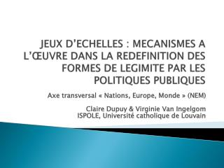 Axe transversal «Nations, Europe, Monde» (NEM) Claire Dupuy & Virginie Van Ingelgom
