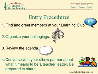 Find and greet members at your Learning Club. Organize your belongings. Review the agenda.