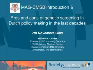 Martina C Cornel Professor of Community Genetics VU University Medical Center