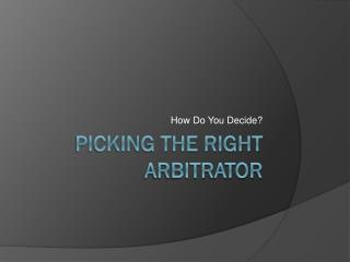 Picking the right arbitrator