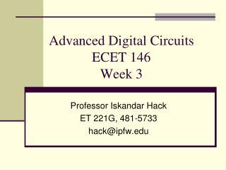 Advanced Digital Circuits ECET 146 Week 3