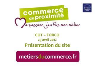 COT – FORCO 23 avril 2012 Présentation du site