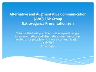 Alternative and Augmentative Communication (AAC) EBP Group Extravaganza Presentation 2011