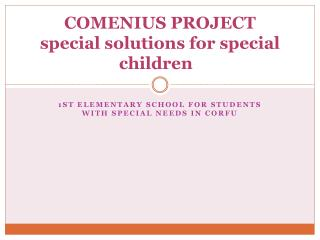 COMENIUS  PROJECT special solutions for special children