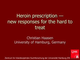 Heroin prescription —  new responses for the hard to treat