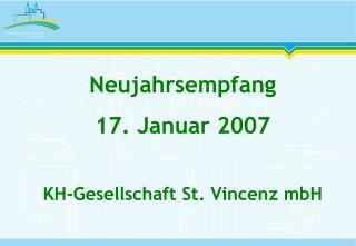 Neujahrsempfang 17. Januar 2007 KH-Gesellschaft St. Vincenz mbH