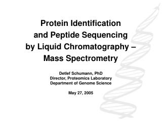 Protein Identification  and Peptide Sequencing  by Liquid Chromatography –  Mass Spectrometry