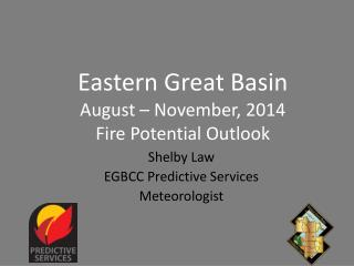 Eastern Great Basin  August – November, 2014 Fire Potential Outlook