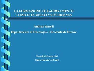 LA FORMAZIONE AL RAGIONAMENTO CLINICO  IN MEDICINA D' URGENZA Andrea Smorti