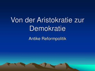 Von der Aristokratie zur Demokratie