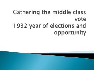Gathering the middle class vote  1932 year of elections and opportunity