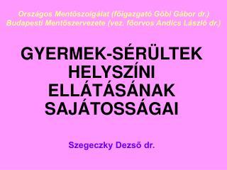 GYERMEK-SÉRÜLTEK HELYSZÍNI ELLÁTÁSÁNAK SAJÁTOSSÁGAI Szegeczky Dezső dr.