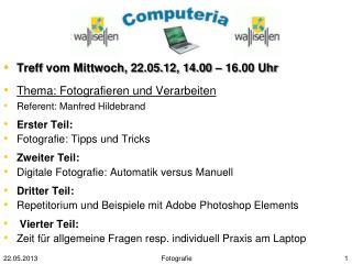 Treff vom Mittwoch, 22.05.12, 14.00 – 16.00 Uhr Thema: Fotografieren und Verarbeiten