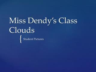 Miss  Dendy's  Class Clouds