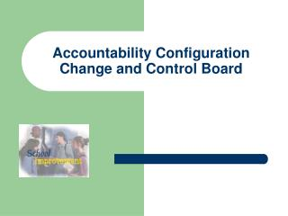 Accountability Configuration Change and Control Board