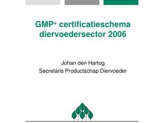 GMP +  certificatieschema diervoedersector 2006