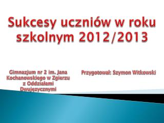 Sukcesy uczni�w w roku szkolnym 2012/2013