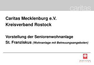 Caritas Mecklenburg e.V. Kreisverband Rostock Vorstellung der Seniorenwohnanlage