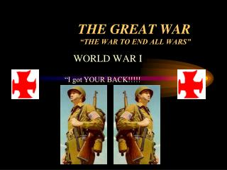 "THE GREAT WAR ""THE WAR TO END ALL WARS"""