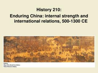 History 210: Enduring China: internal strength and international relations, 500-1300 CE