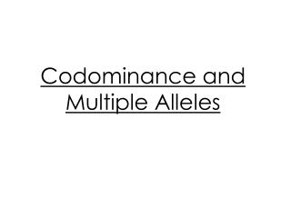 Codominance  and Multiple Alleles