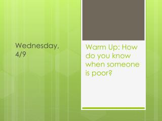 Warm Up: How do you know when someone is poor?