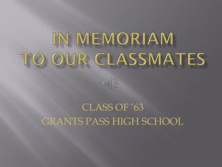 In  MemoriAm to our Classmates