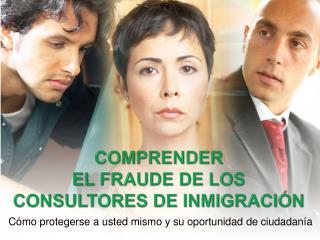 Comprender el  fraude  de los  consultores  de  inmigración