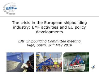 The crisis in the European shipbuilding industry: EMF activities and EU policy developments