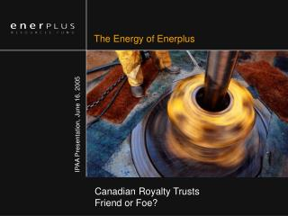 Canadian Royalty Trusts Friend or Foe?