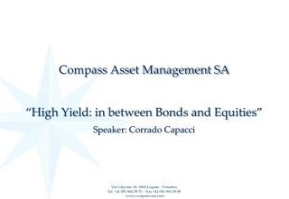 Compass Asset Management SA �High Yield: in between Bonds and Equities� Speaker: Corrado Capacci