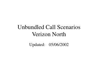 Unbundled Call Scenarios Verizon North